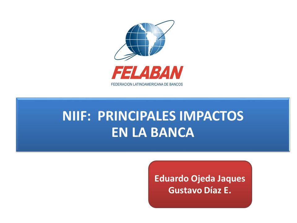 NIIF: PRINCIPALES IMPACTOS EN LA BANCA Eduardo Ojeda Jaques Gustavo Díaz E. 1