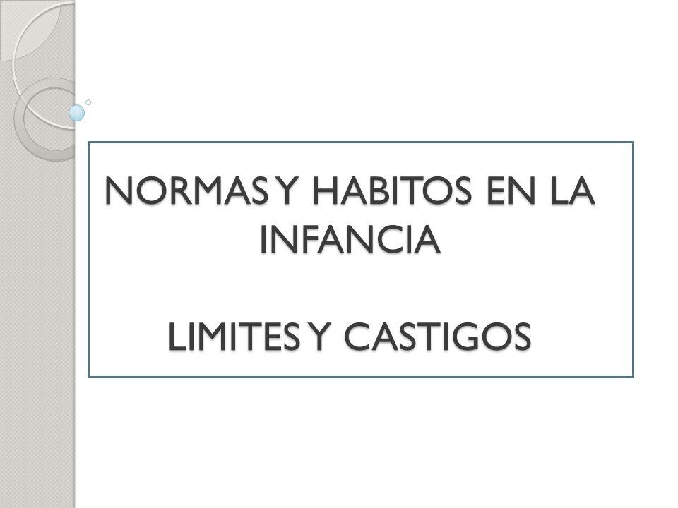 NORMAS Y HABITOS EN LA INFANCIA LIMITES Y CASTIGOS