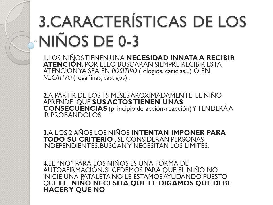 3.CARACTERÍSTICAS DE LOS NIÑOS DE 0-3 1.LOS NIÑOS TIENEN UNA NECESIDAD INNATA A RECIBIR ATENCIÓN, POR ELLO BUSCARAN SIEMPRE RECIBIR ESTA ATENCIÓN YA S