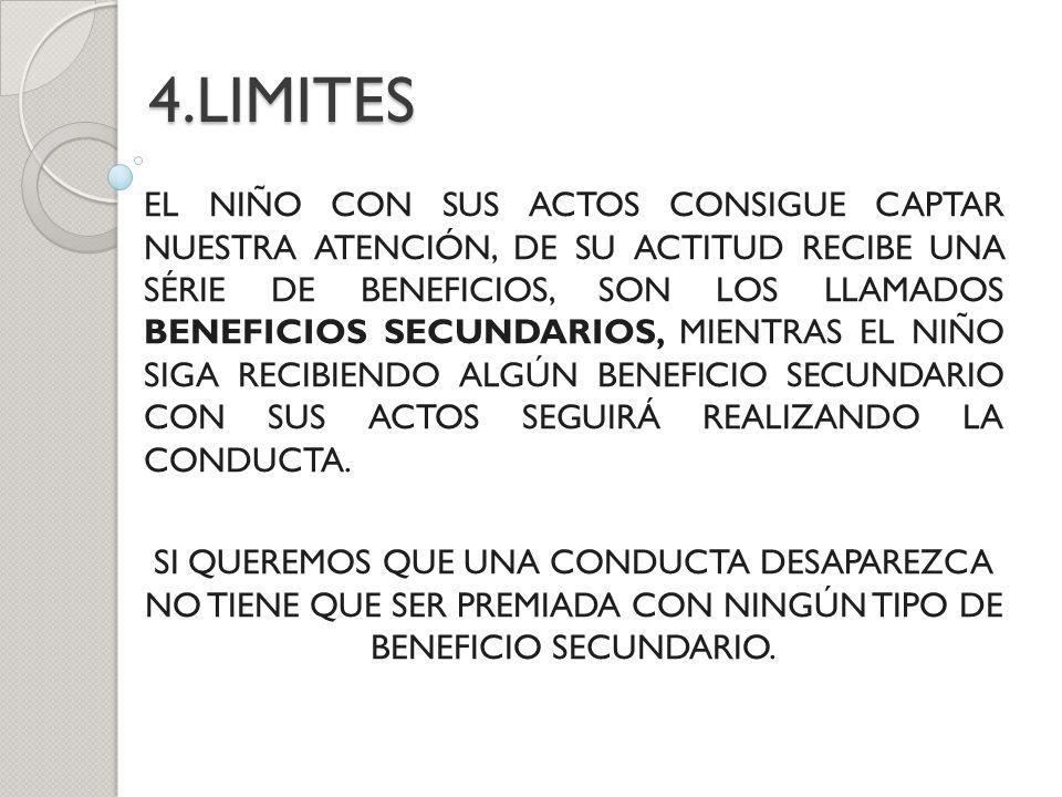 4.LIMITES EL NIÑO CON SUS ACTOS CONSIGUE CAPTAR NUESTRA ATENCIÓN, DE SU ACTITUD RECIBE UNA SÉRIE DE BENEFICIOS, SON LOS LLAMADOS BENEFICIOS SECUNDARIO