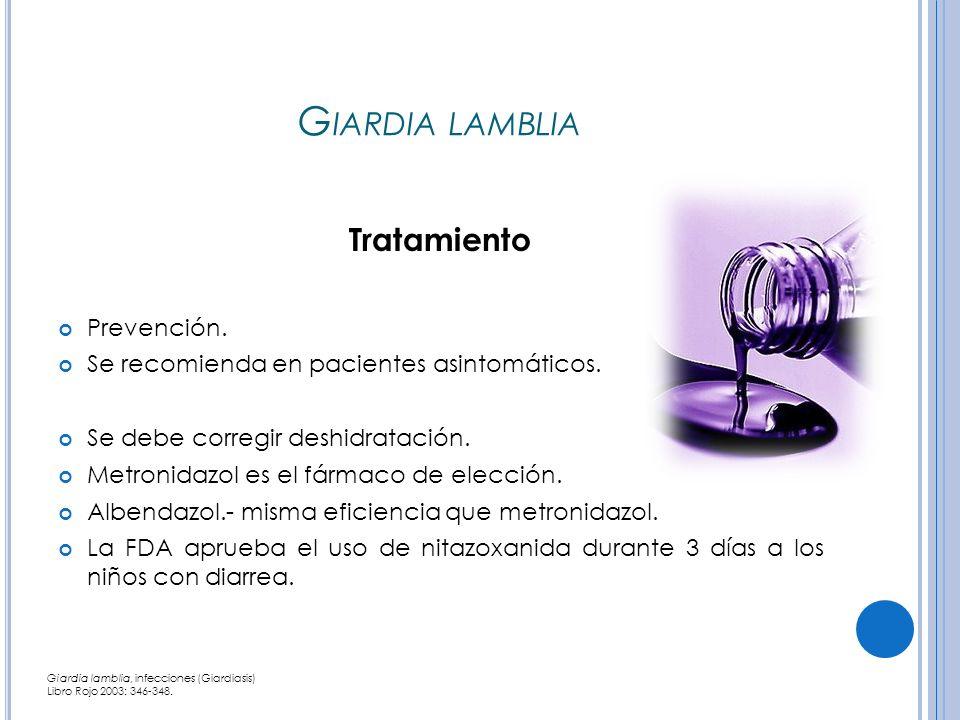 G IARDIA LAMBLIA Tratamiento Prevención.Se recomienda en pacientes asintomáticos.