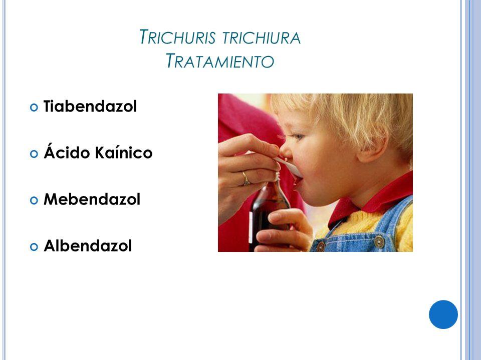T RICHURIS TRICHIURA T RATAMIENTO Tiabendazol Ácido Kaínico Mebendazol Albendazol
