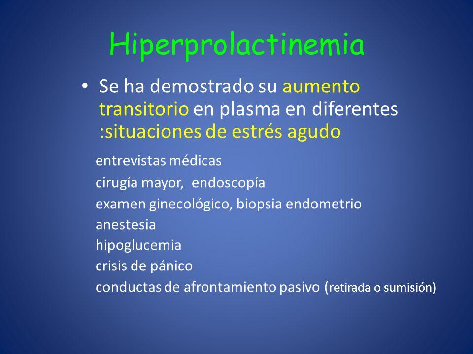 Hiperprolactinemia Se ha demostrado su aumento transitorio en plasma en diferentes :situaciones de estrés agudo entrevistas médicas cirugía mayor, end
