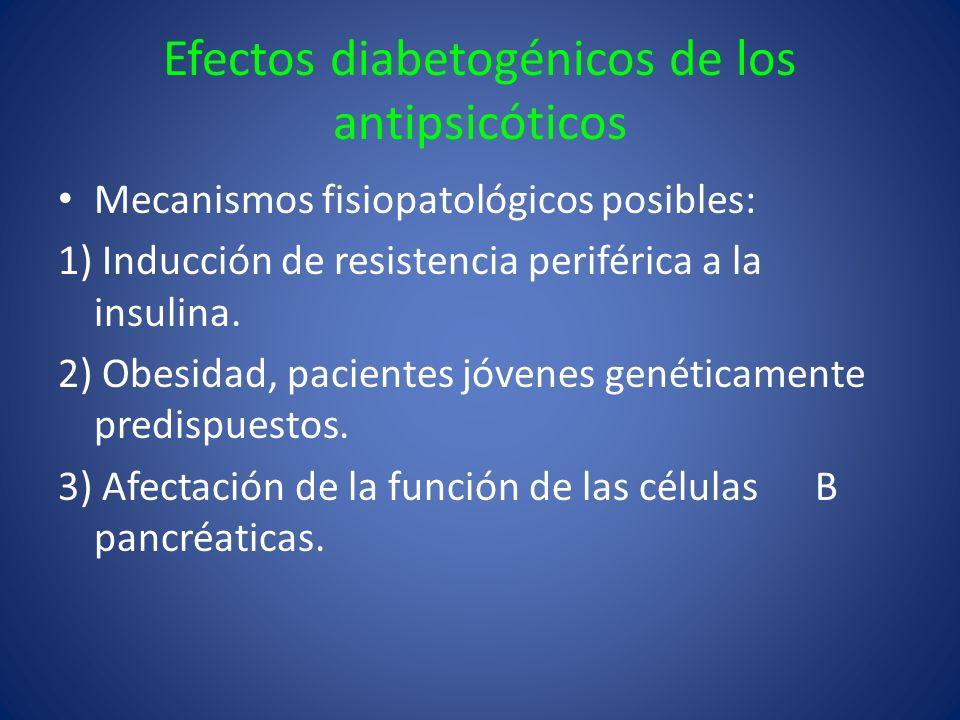 Efectos diabetogénicos de los antipsicóticos Mecanismos fisiopatológicos posibles: 1) Inducción de resistencia periférica a la insulina. 2) Obesidad,
