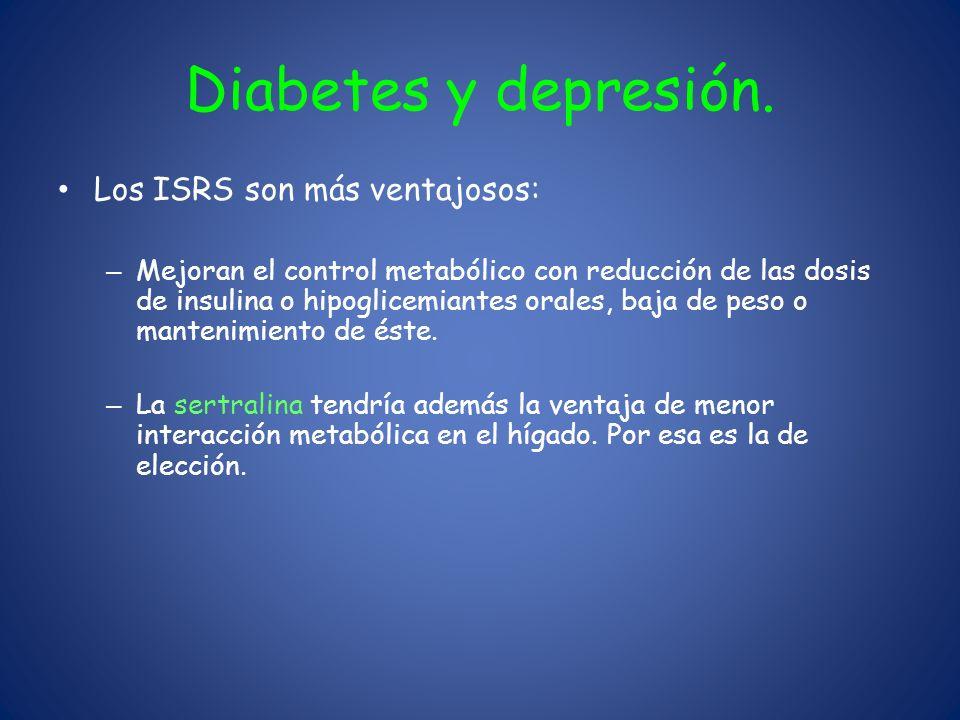 Diabetes y depresión. Los ISRS son más ventajosos: – Mejoran el control metabólico con reducción de las dosis de insulina o hipoglicemiantes orales, b