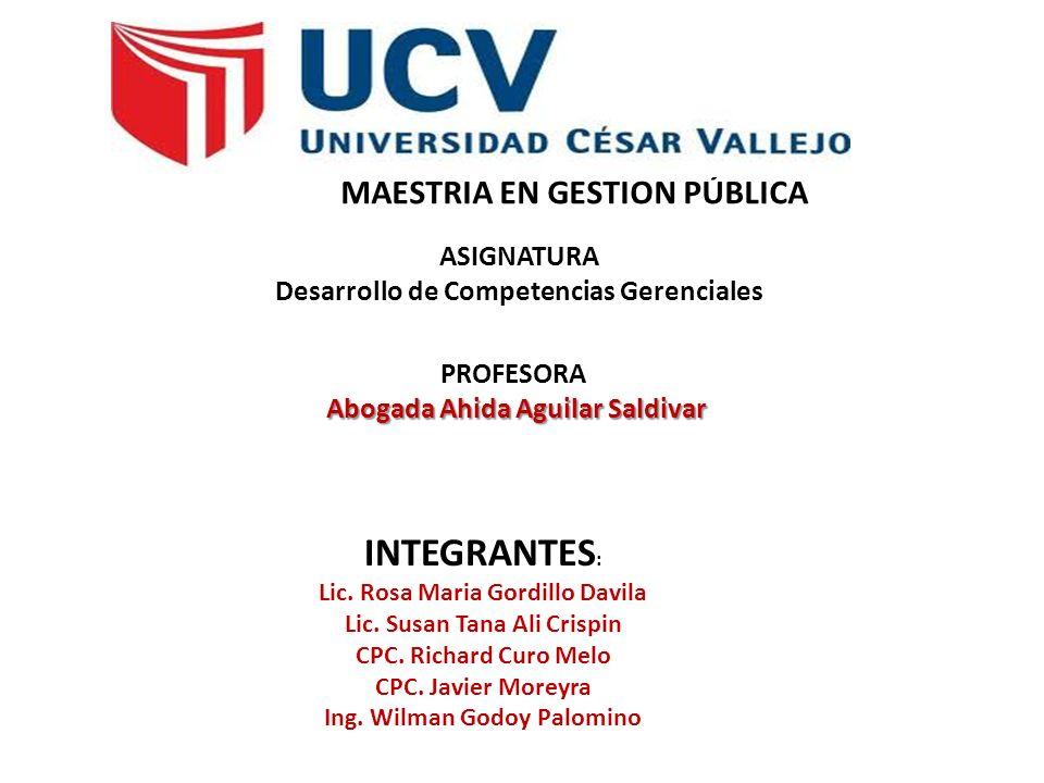 MAESTRIA EN GESTION PÚBLICA Abogada Ahida Aguilar Saldivar PROFESORA Abogada Ahida Aguilar Saldivar INTEGRANTES : Lic.
