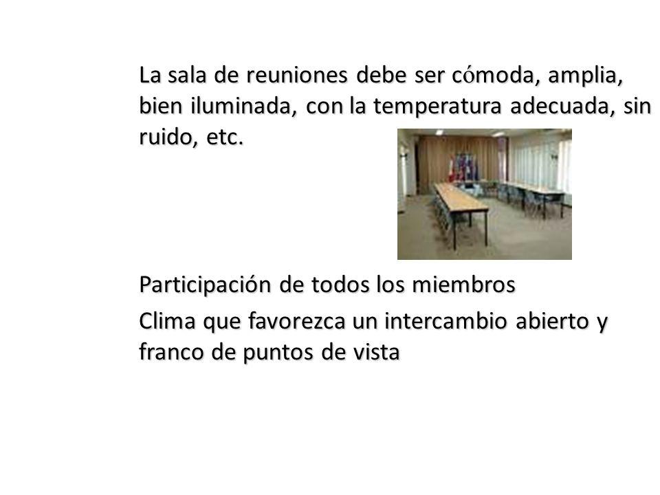 La sala de reuniones debe ser c ó moda, amplia, bien iluminada, con la temperatura adecuada, sin ruido, etc.