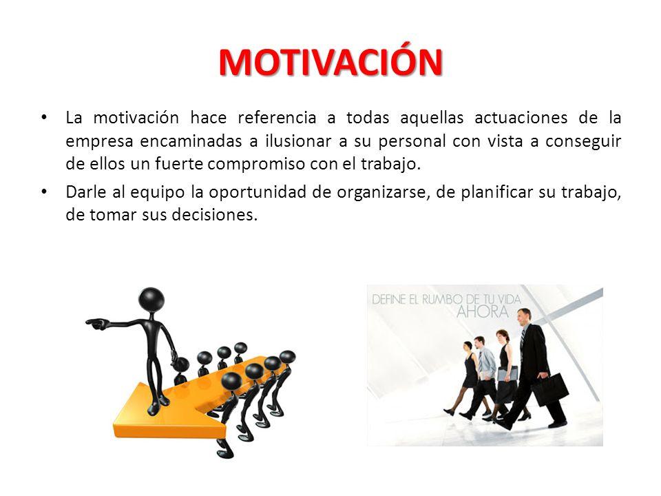 MOTIVACIÓN La motivación hace referencia a todas aquellas actuaciones de la empresa encaminadas a ilusionar a su personal con vista a conseguir de ellos un fuerte compromiso con el trabajo.