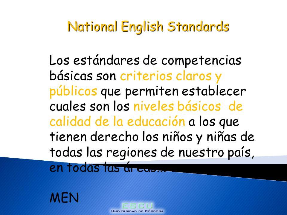 National English Standards Los estándares de competencias básicas son criterios claros y públicos que permiten establecer cuales son los niveles básicos de calidad de la educación a los que tienen derecho los niños y niñas de todas las regiones de nuestro país, en todas las áreas...