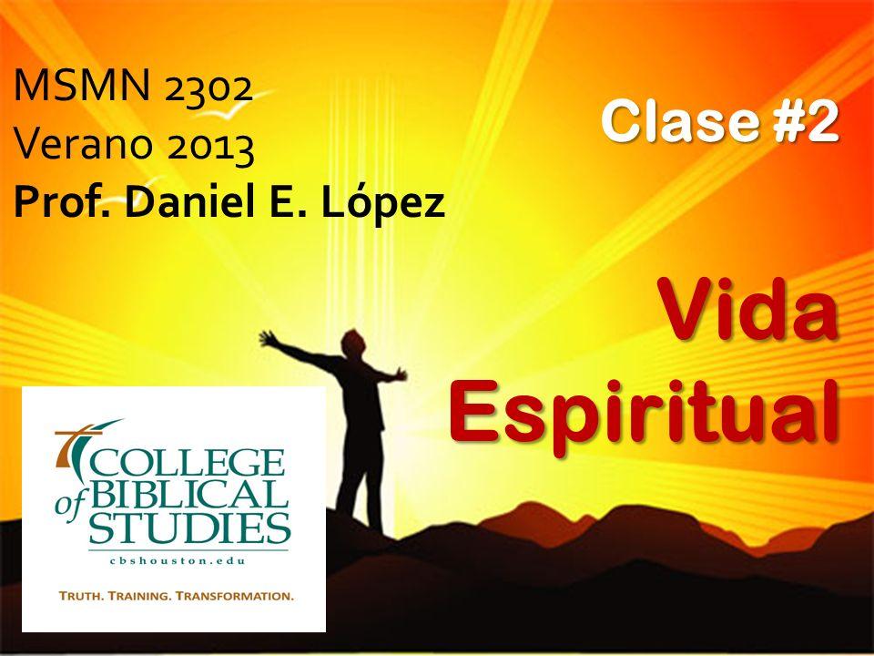 MSMN 2302 Verano 2013 Prof. Daniel E. López Clase #2 Vida Espiritual
