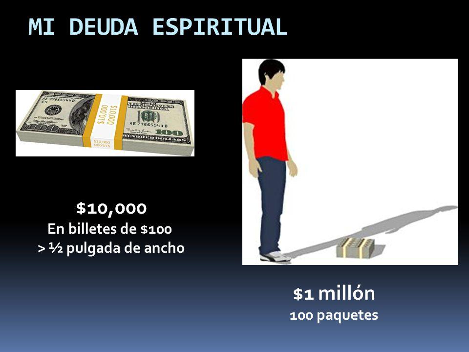 MI DEUDA ESPIRITUAL $10,000 En billetes de $100 > ½ pulgada de ancho $1 millón 100 paquetes