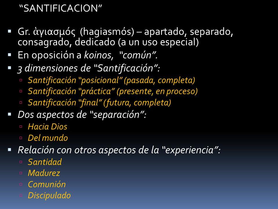 SANTIFICACION Gr. γιασμός (hagiasmós) – apartado, separado, consagrado, dedicado (a un uso especial) En oposición a koinos, común. 3 dimensiones de Sa