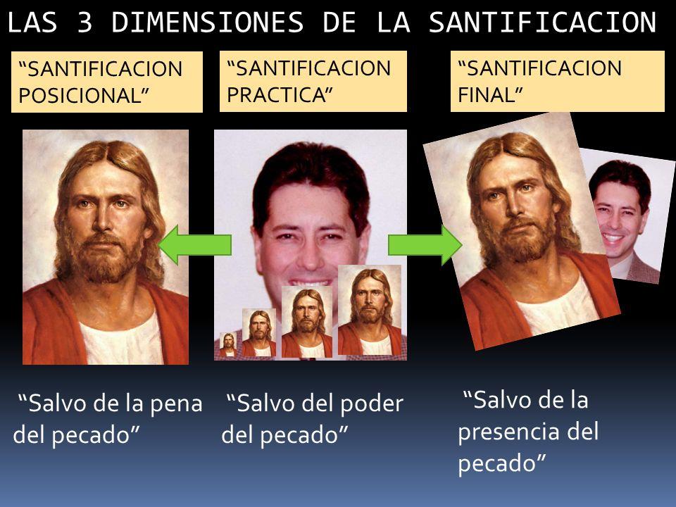 SANTIFICACION POSICIONAL SANTIFICACION PRACTICA SANTIFICACION FINAL Salvo de la pena del pecado Salvo del poder del pecado Salvo de la presencia del p
