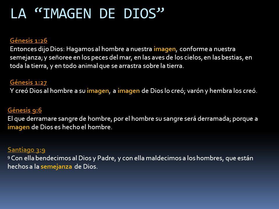 LA IMAGEN DE DIOS Génesis 1:26 Génesis 1:26 Entonces dijo Dios: Hagamos al hombre a nuestra imagen, conforme a nuestra semejanza; y señoree en los pec