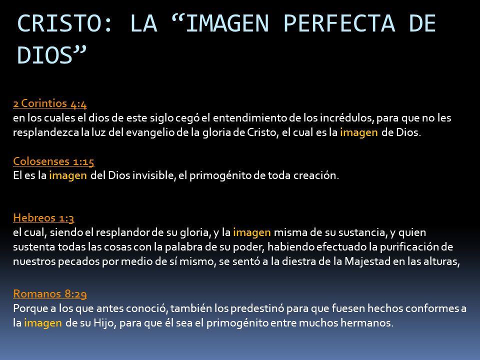 CRISTO: LA IMAGEN PERFECTA DE DIOS 2 Corintios 4:4 2 Corintios 4:4 en los cuales el dios de este siglo cegó el entendimiento de los incrédulos, para q