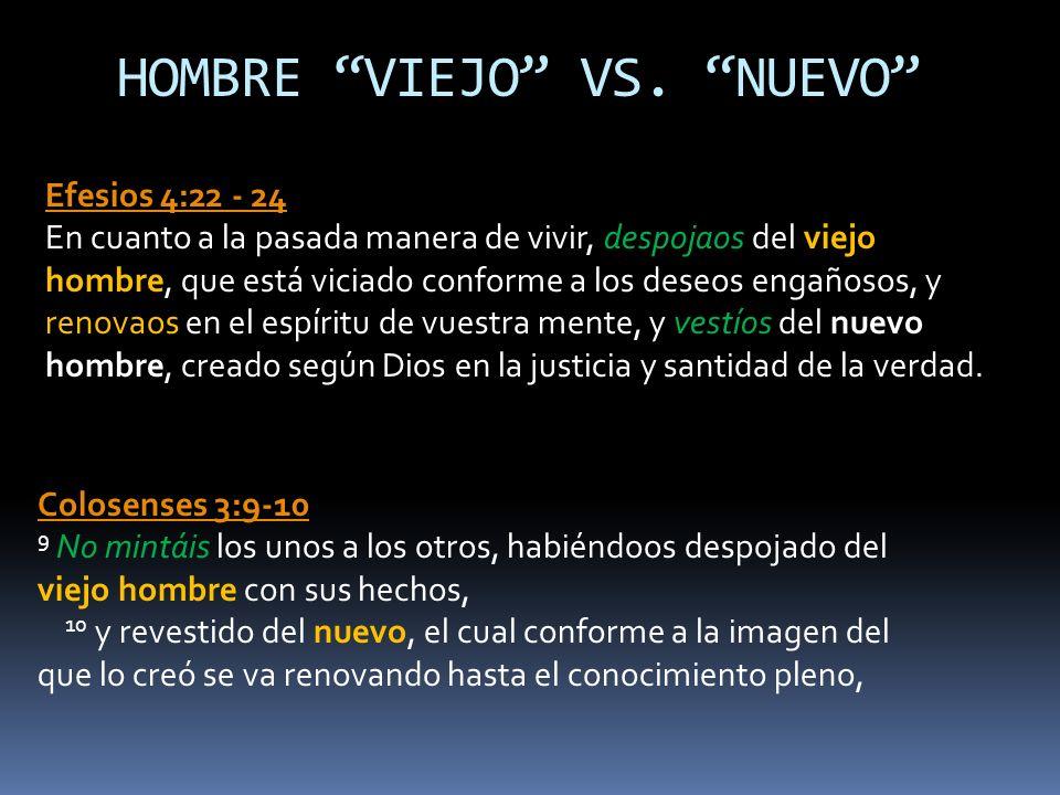Efesios 4:22 - 24 Efesios 4:22 - 24 En cuanto a la pasada manera de vivir, despojaos del viejo hombre, que está viciado conforme a los deseos engañoso