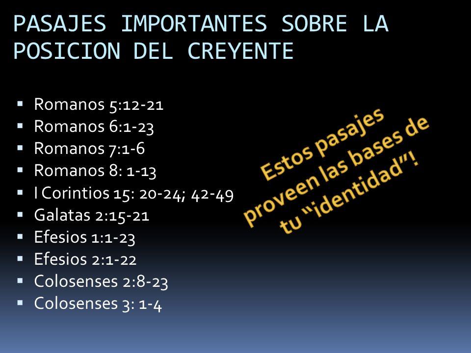 Romanos 5:12-21 Romanos 6:1-23 Romanos 7:1-6 Romanos 8: 1-13 I Corintios 15: 20-24; 42-49 Galatas 2:15-21 Efesios 1:1-23 Efesios 2:1-22 Colosenses 2:8
