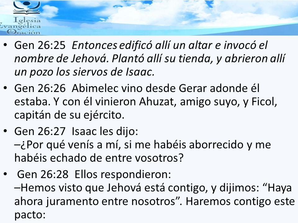 Gen 26:25 Entonces edificó allí un altar e invocó el nombre de Jehová. Plantó allí su tienda, y abrieron allí un pozo los siervos de Isaac. Gen 26:26