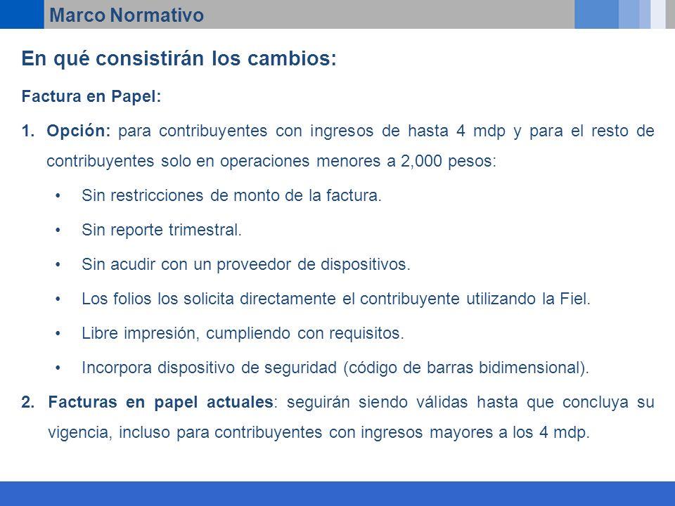 En qué consistirán los cambios: Factura en Papel: 1.Opción: para contribuyentes con ingresos de hasta 4 mdp y para el resto de contribuyentes solo en operaciones menores a 2,000 pesos: Sin restricciones de monto de la factura.