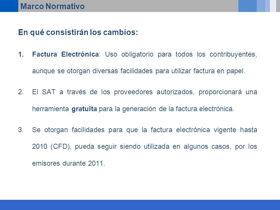 En qué consistirán los cambios: 1.Factura Electrónica: Uso obligatorio para todos los contribuyentes, aunque se otorgan diversas facilidades para utilizar factura en papel.