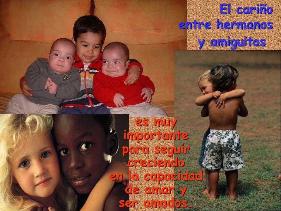 El cariño entre hermanos y amiguitos es muy importante para seguir creciendo en la capacidad de amar y ser amados.