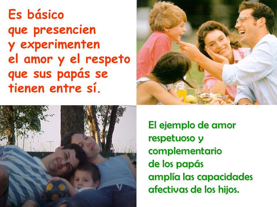 Es básico que presencien y experimenten el amor y el respeto que sus papás se tienen entre sí. El ejemplo de amor respetuoso y complementario de los p
