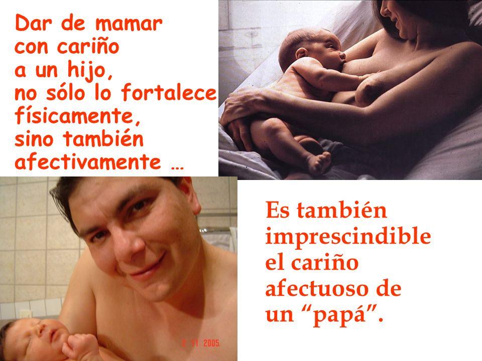 Dar de mamar con cariño a un hijo, no sólo lo fortalece físicamente, sino también afectivamente … Es también imprescindible el cariño afectuoso de un