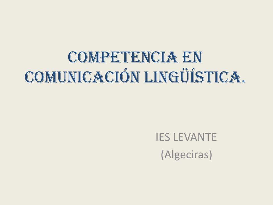 Competencia en comunicación lingüística. IES LEVANTE (Algeciras)