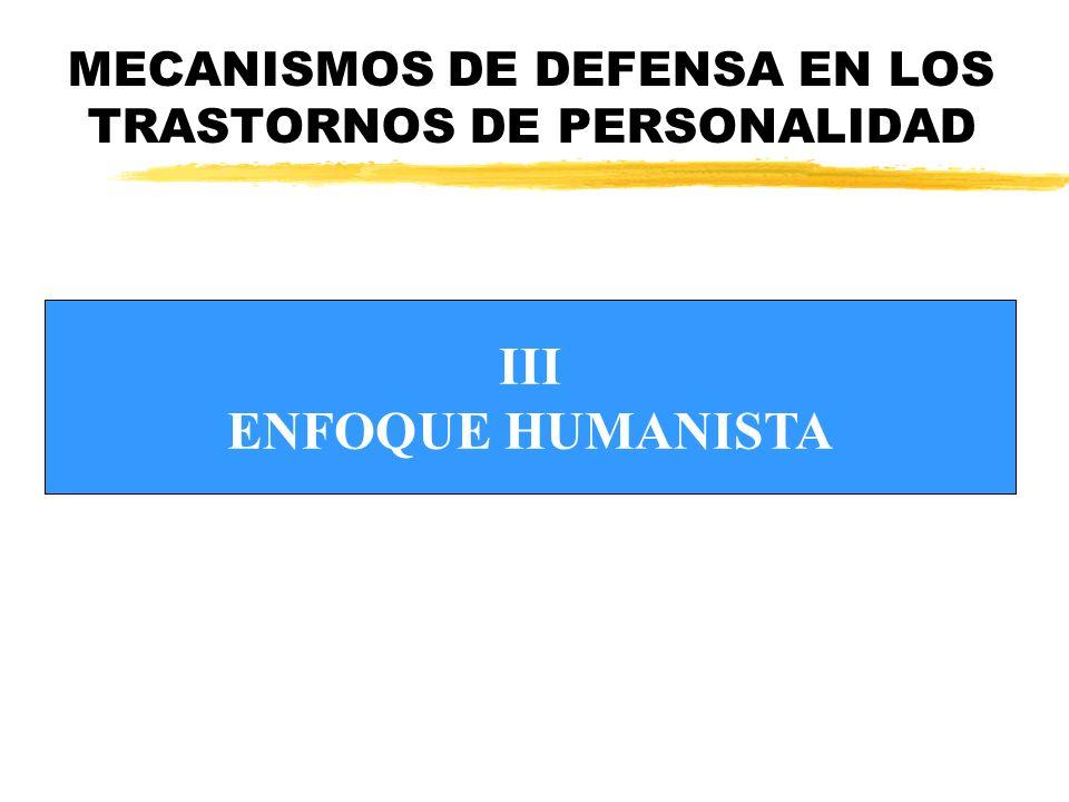 MECANISMOS DE DEFENSA EN LOS TRASTORNOS DE PERSONALIDAD III ENFOQUE HUMANISTA