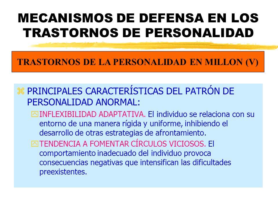 MECANISMOS DE DEFENSA EN LOS TRASTORNOS DE PERSONALIDAD zPRINCIPALES CARACTERÍSTICAS DEL PATRÓN DE PERSONALIDAD ANORMAL: yINFLEXIBILIDAD ADAPTATIVA.