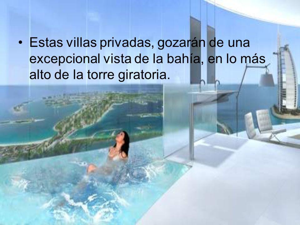 Estas villas privadas, gozarán de una excepcional vista de la bahía, en lo más alto de la torre giratoria.