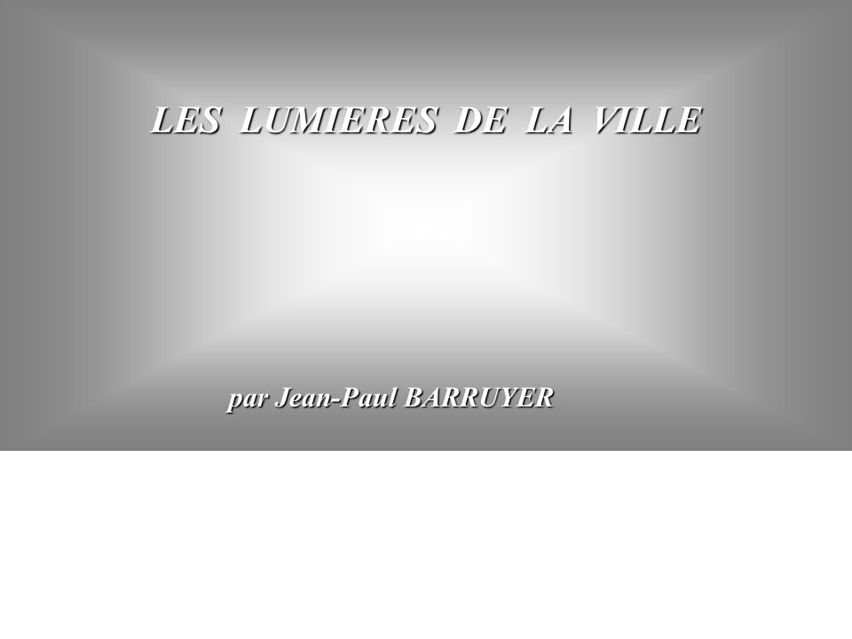 LES LUMIERES DE LA VILLE par Jean-Paul BARRUYER par Jean-Paul BARRUYER