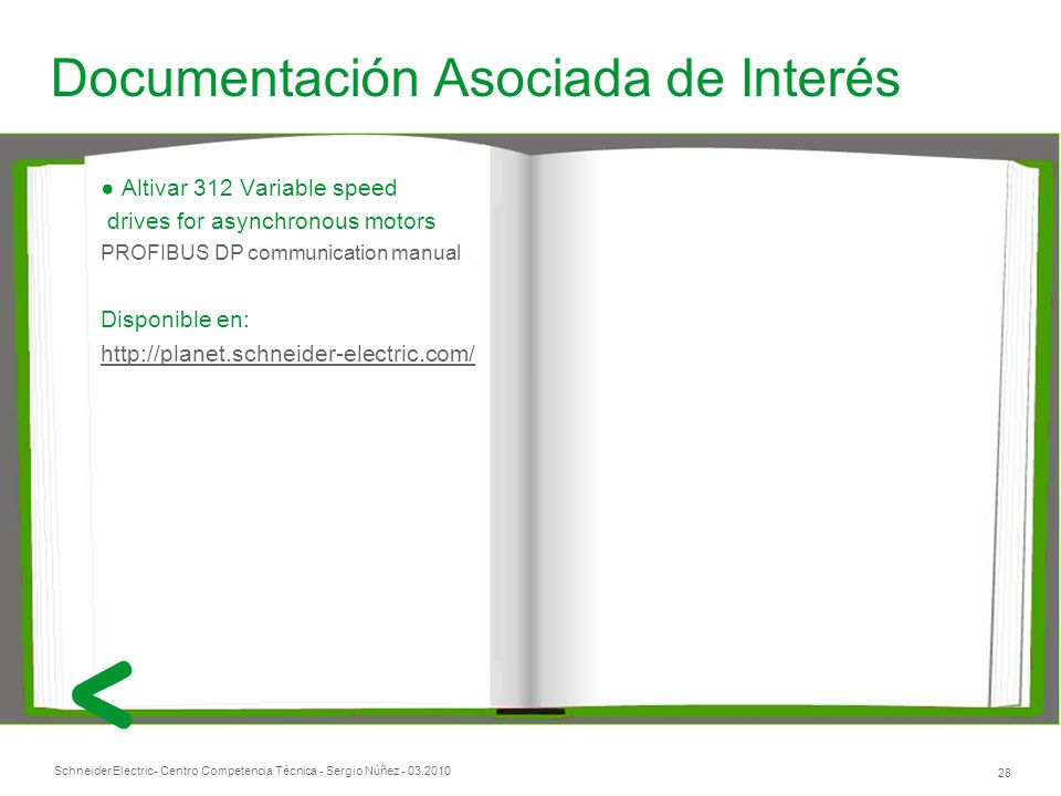 Schneider Electric 28 - Centro Competencia Técnica - Sergio Núñez - 03.2010 Documentación Asociada de Interés Altivar 312 Variable speed drives for as
