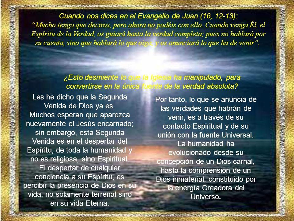 Por tanto, lo que se anuncia de las verdades que habrán de venir, es a través de su contacto Espiritual y de su unión con la fuente Universal.