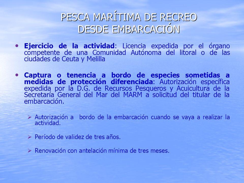 PESCA MARÍTIMA DE RECREO DESDE EMBARCACIÓN Ejercicio de la actividad: Licencia expedida por el órgano competente de una Comunidad Autónoma del litoral
