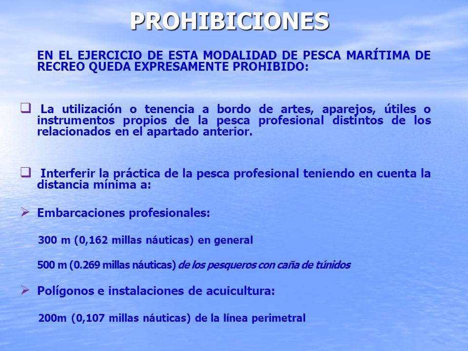 PROHIBICIONES EN EL EJERCICIO DE ESTA MODALIDAD DE PESCA MARÍTIMA DE RECREO QUEDA EXPRESAMENTE PROHIBIDO: La utilización o tenencia a bordo de artes,
