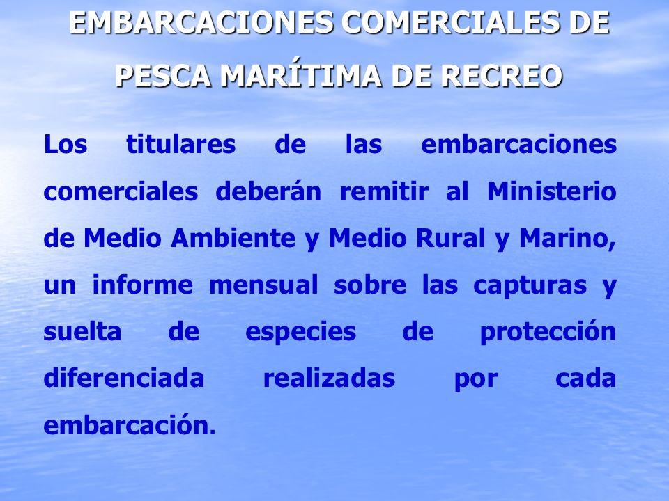 EMBARCACIONES COMERCIALES DE PESCA MARÍTIMA DE RECREO Los titulares de las embarcaciones comerciales deberán remitir al Ministerio de Medio Ambiente y