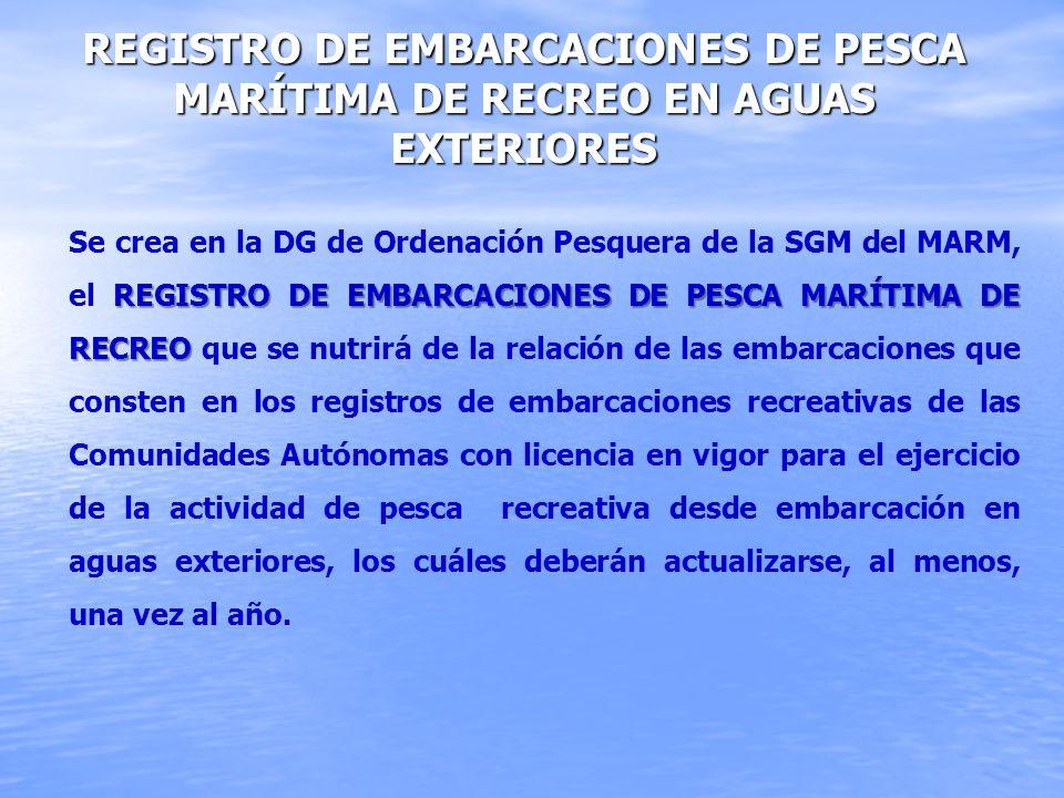 REGISTRO DE EMBARCACIONES DE PESCA MARÍTIMA DE RECREO EN AGUAS EXTERIORES REGISTRO DE EMBARCACIONES DE PESCA MARÍTIMA DE RECREO Se crea en la DG de Or