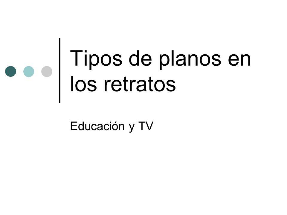 Tipos de planos en los retratos Educación y TV