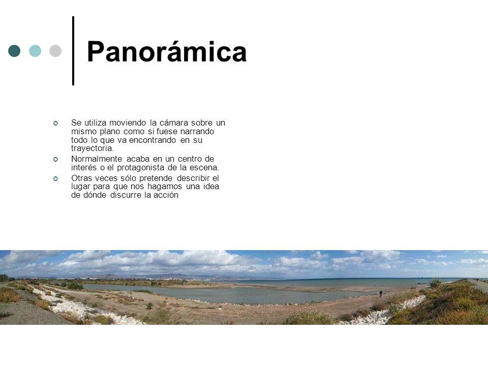 Panorámica Se utiliza moviendo la cámara sobre un mismo plano como si fuese narrando todo lo que va encontrando en su trayectoria. Normalmente acaba e