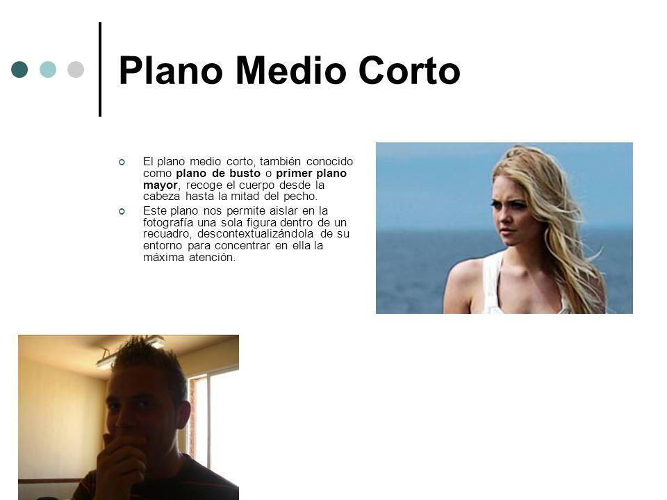 Plano Medio Corto El plano medio corto, también conocido como plano de busto o primer plano mayor, recoge el cuerpo desde la cabeza hasta la mitad del