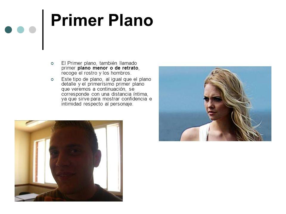Primer Plano El Primer plano, también llamado primer plano menor o de retrato, recoge el rostro y los hombros. Este tipo de plano, al igual que el pla