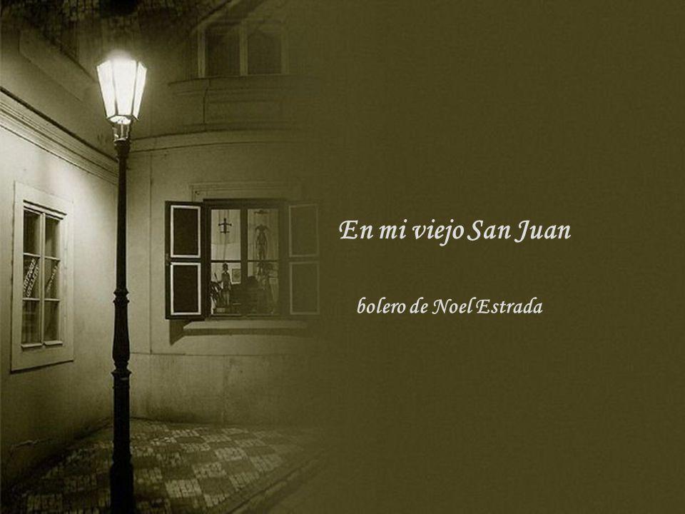 En mi viejo San Juan bolero de Noel Estrada