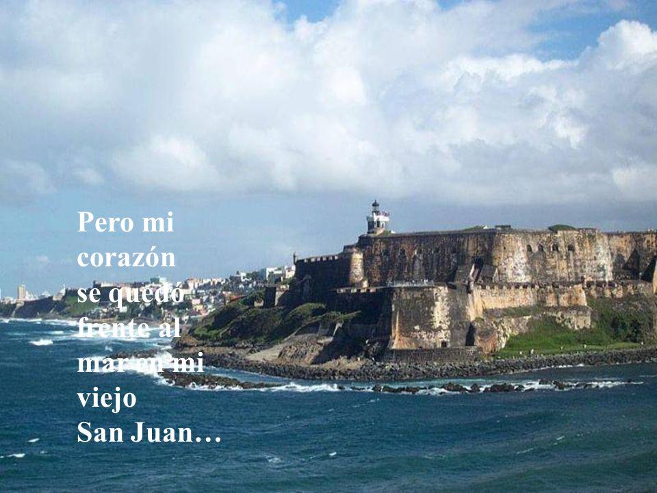 Pero mi corazón se quedó frente al mar en mi viejo San Juan…