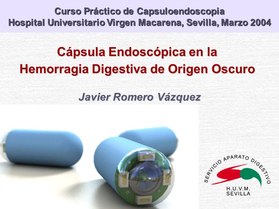 Cápsula Endoscópica en la Hemorragia Digestiva de Origen Oscuro Javier Romero Vázquez Curso Práctico de Capsuloendoscopia Hospital Universitario Virge