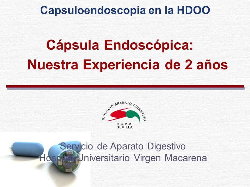 Cápsula Endoscópica: Nuestra Experiencia de 2 años Servicio de Aparato Digestivo Hospital Universitario Virgen Macarena Capsuloendoscopia en la HDOO
