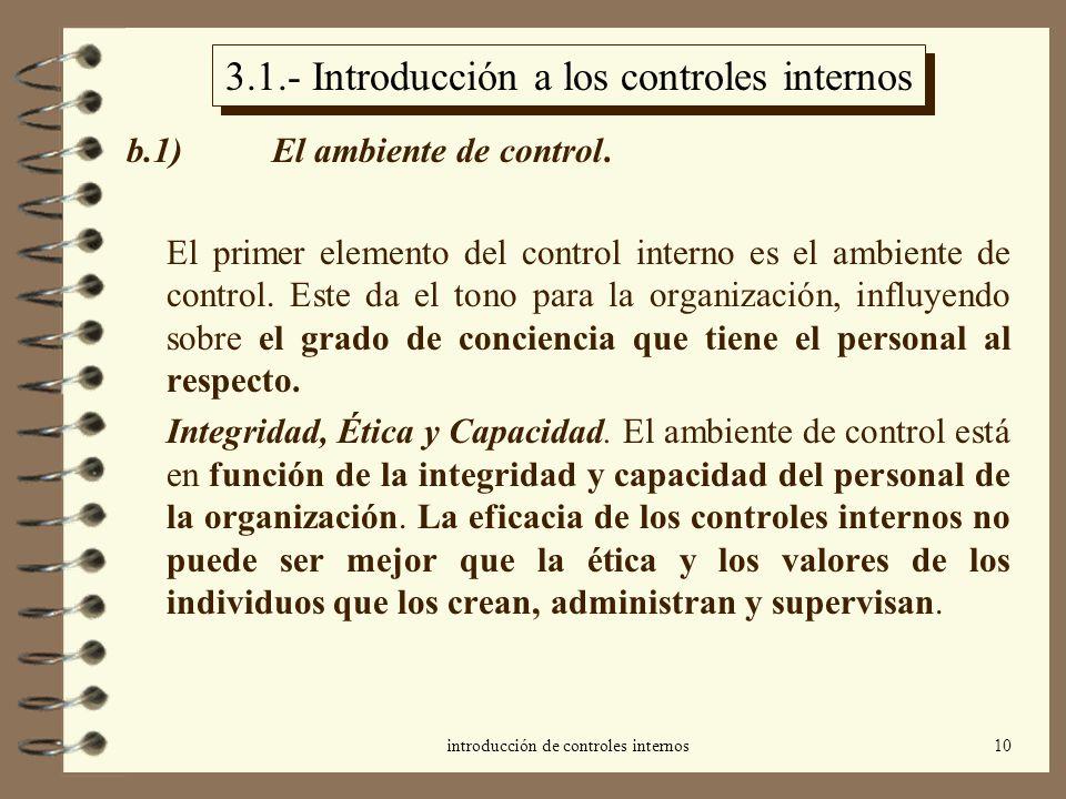 introducción de controles internos10 3.1.- Introducción a los controles internos b.1) El ambiente de control. El primer elemento del control interno e
