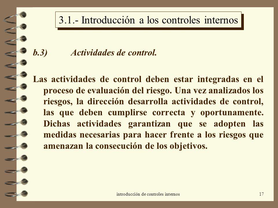 introducción de controles internos17 3.1.- Introducción a los controles internos b.3) Actividades de control. Las actividades de control deben estar i