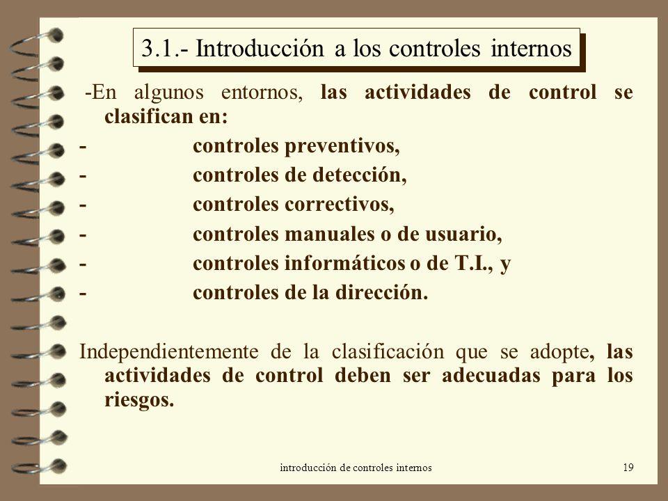 introducción de controles internos19 3.1.- Introducción a los controles internos -En algunos entornos, las actividades de control se clasifican en: -