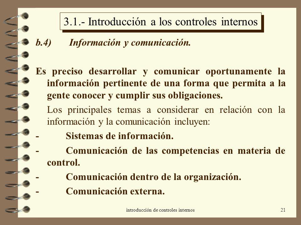 introducción de controles internos21 3.1.- Introducción a los controles internos b.4) Información y comunicación. Es preciso desarrollar y comunicar o